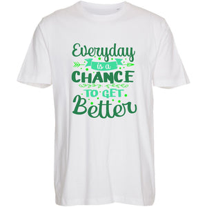 Everyday is a Chance -  T-Shirt