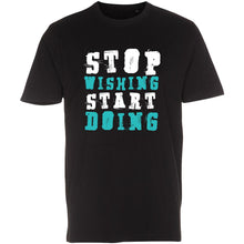 Load image into Gallery viewer, Stop Wishing Start Doing - T-Shirt