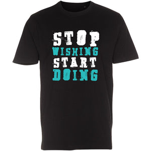 Stop Wishing Start Doing - T-Shirt