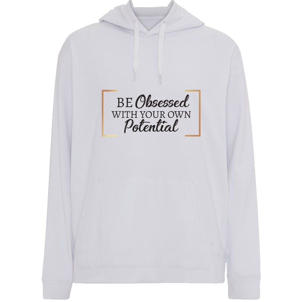 Be Obsessed with your Own Potential - Hoodie