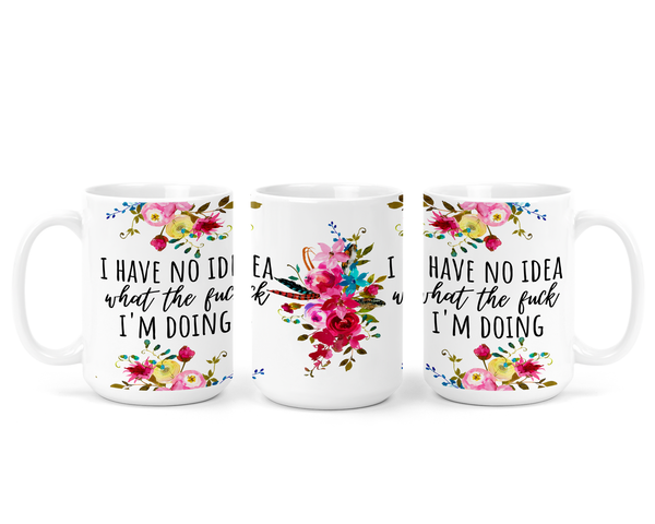 I Have No Idea What I'm Doing | Mug - The Pretty Things.ca