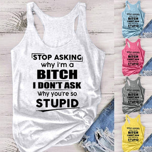 STOP ASKING Why I'm A BITCH I DON'T ASK Why You're So STUPID Women Sleeveless T-shirt Summer Tank Tops Casual Letter Print Vest