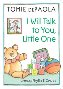 I Will Talk to You, Little One: Read to Your Baby