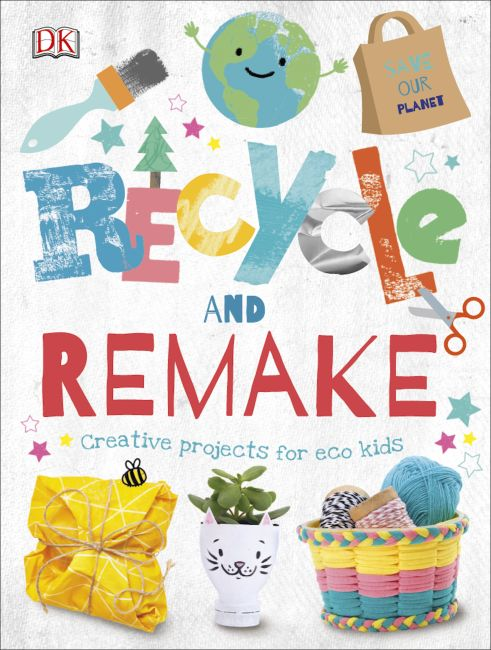 Recycle and Remake : Creative Projects for Eco Kids