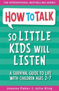 How To Talk So Little Kids Will Listen : A Survival Guide to Life with Children Ages 2-7