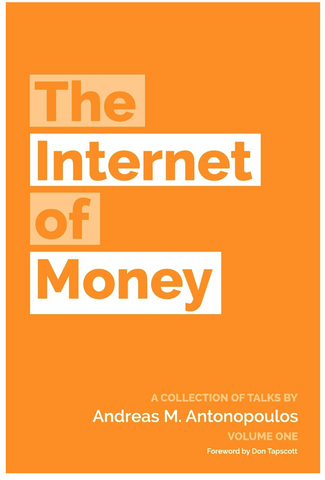 The Internet of Money: A collection of talks by Andreas M. Antonopoulos: Volume 1