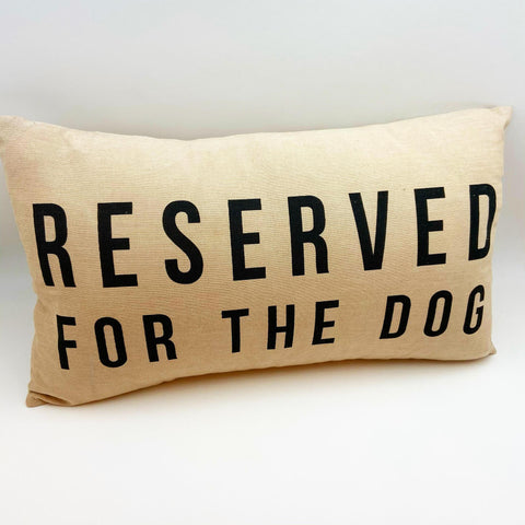 "Pillow - ""Reserved For The Dog"""
