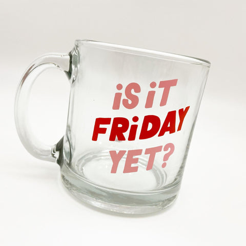 Mug - Is It Friday Yet - Glass