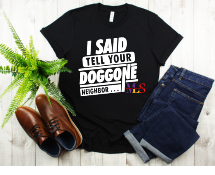 I Said Tell Your Doggone Neighbor Men's Tee