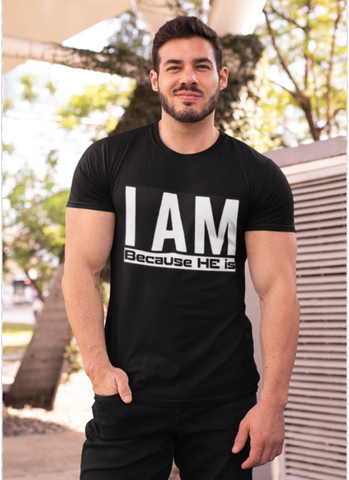I Am Because He Is Men's Tee