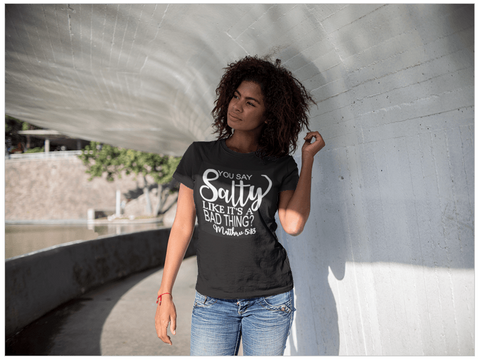 You Say Salty Like It's A Bad Thing Tee