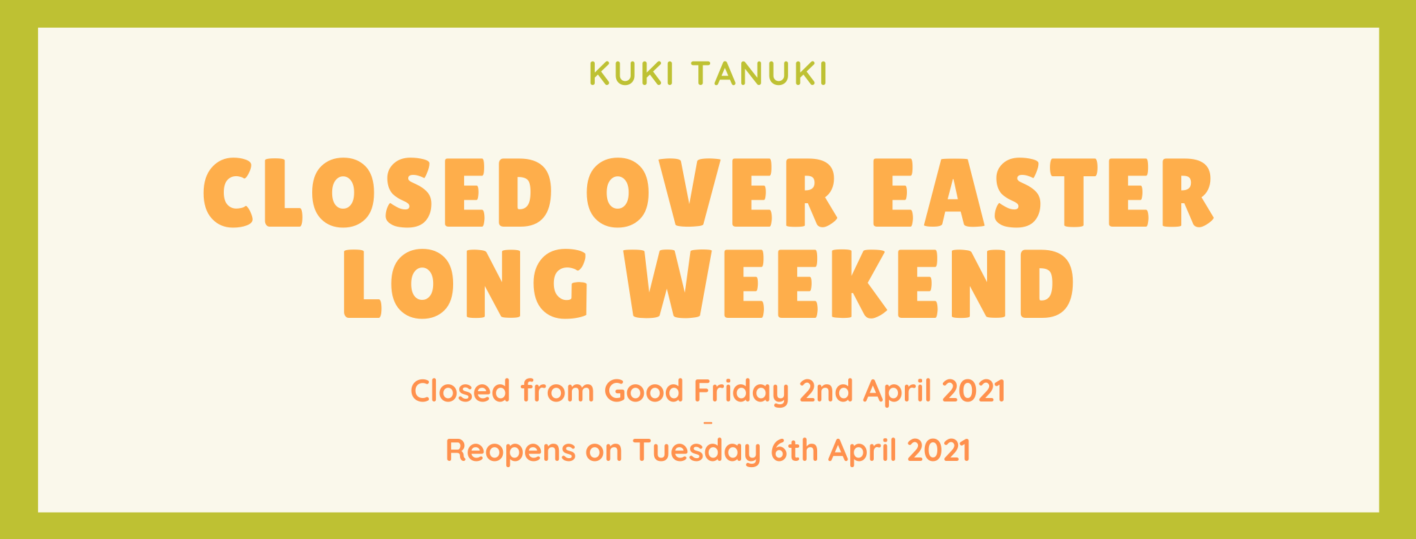 Kuki Tanuki Easter trading hours- closed from Good Friday 02/04/2021 and reopens on Tuesday 06/04/2021