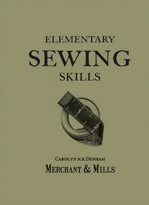 Elementary Sewing Skills by Merchant and Mills