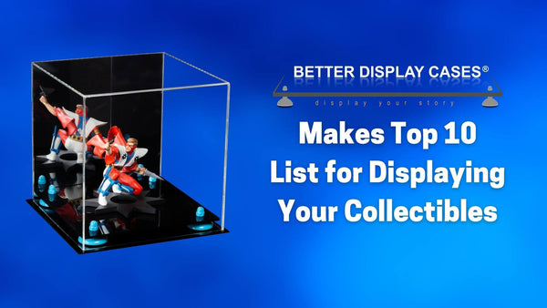 Better Display Cases Among The Top 10 For Displaying Your Collectibles!