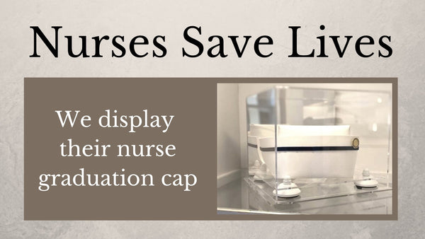Nurses Save Lives, We Display Their Nurse Graduation Cap