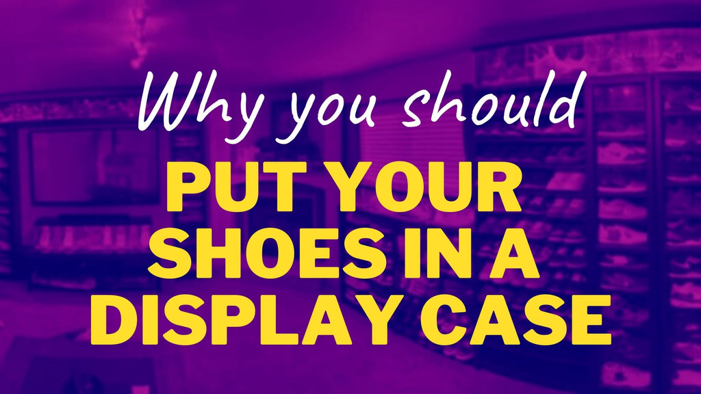 Why You Should Put Your Shoes In A Display Case