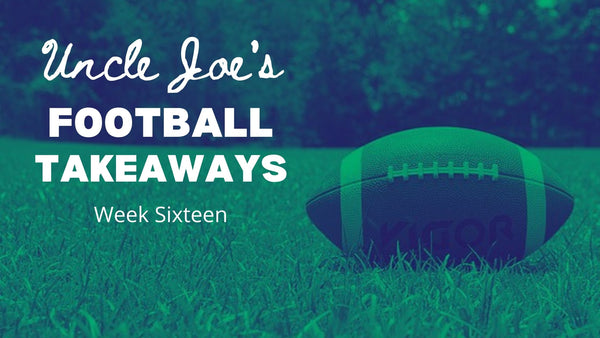 Uncle Joe's Football Takeaways: Week Sixteen | Presented By: Better Display Cases