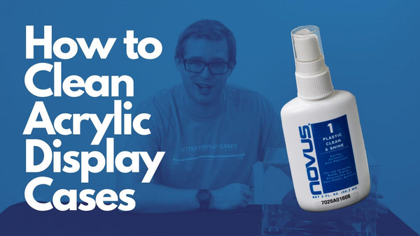 How To Clean Your Acrylic Display Case