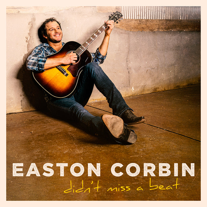 EASTON CORBIN DIDN'T MISS A BEAT WITH HIGHLY ANTICIPATED EP - OUT NOW