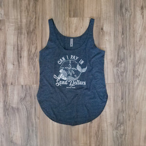 """Can I Pay in Sand Dollars"" in Antique Denim Women's Festival Tank"