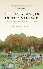 The Only Gaijin in the Village: A Year Living in Rural Japan