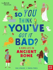 So You Think You've Got It Bad?: A Kid's Life in Ancient Rome