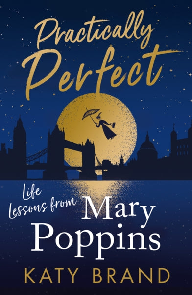 Practically Perfect : Life Lessons from Mary Poppins