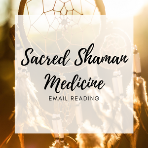 Sacred Shaman Medicine Email Reading (not a health reading)