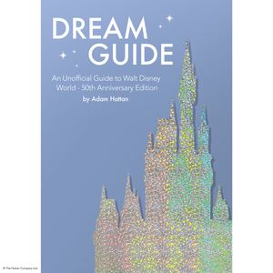 Dream Guide - An Unofficial Guide to Walt Disney World - 50th Anniversary Edition