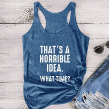 Load image into Gallery viewer, XS-5XL Plus Size Tank Top THAT'S A HORRIBLE IDEA WHAT TIME Letter Print Summer Fashion Women Vest Sleeveless Casual T-shirt Loose Cotton Tank Top Basic Tee Shirt Sport Yoga Top