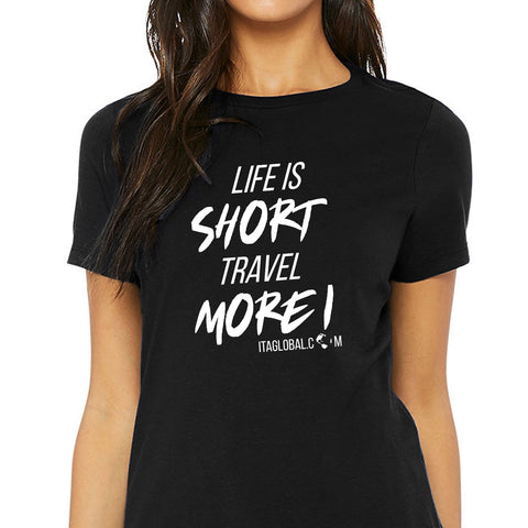 Life is Short Travel More! ITA GLOBAL - For Her T-Shirt