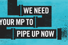 It's time for your MP to Pipe Up