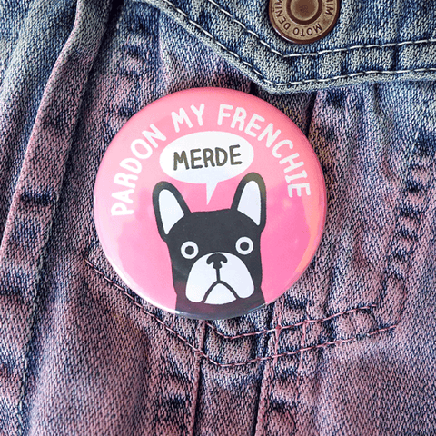 Pardon My Frenchie badge - Inspired