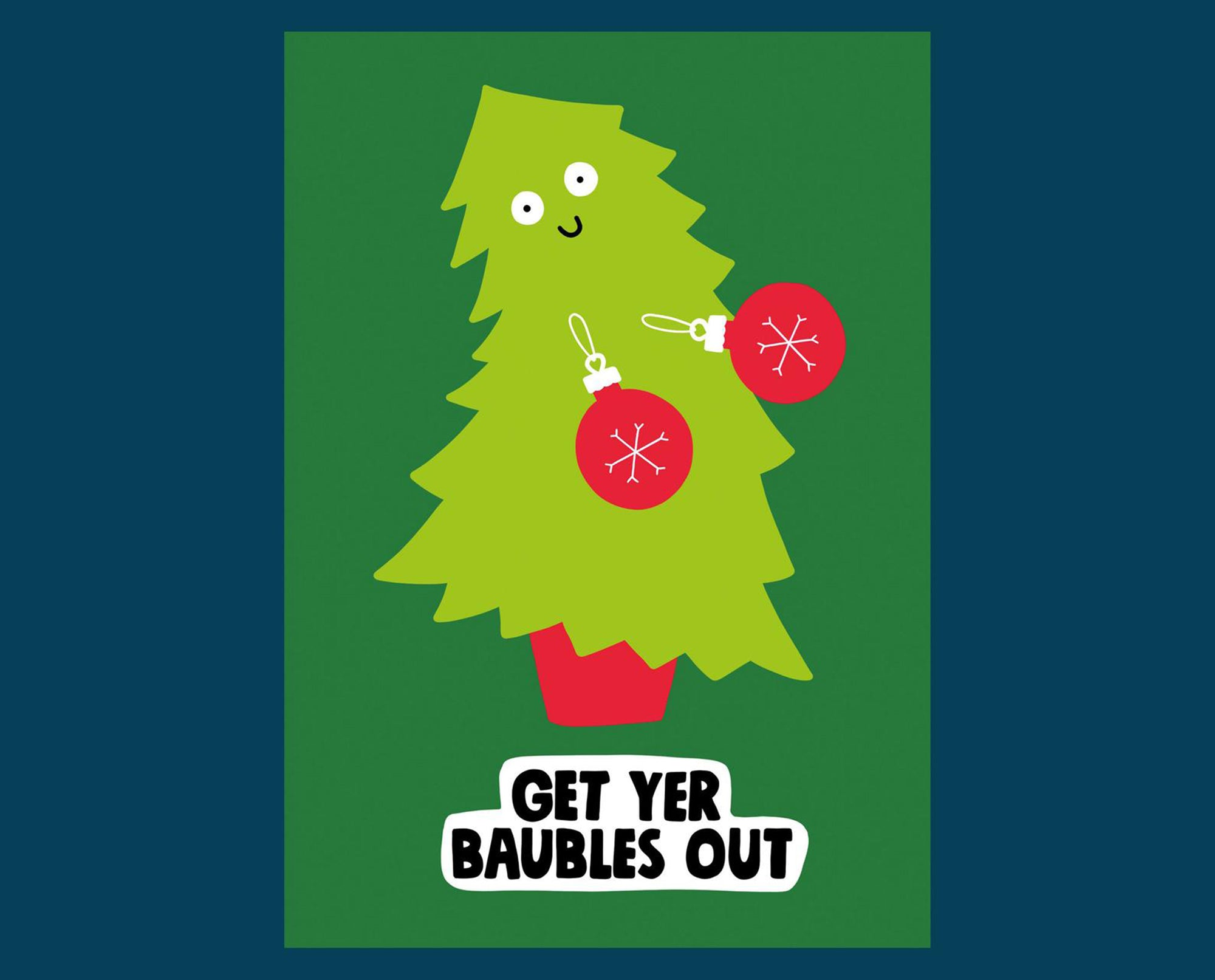 Get yer baubles out Christmas card - Inspired