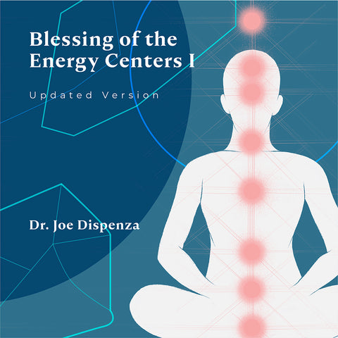 Blessing of the Energy Centers I - UPDATED Version by Dr Joe Dispenza (Meditation)