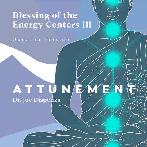 Blessing of the Energy Centers III: Attunement - UPDATED Version by Dr Joe Dispenza (Meditation)