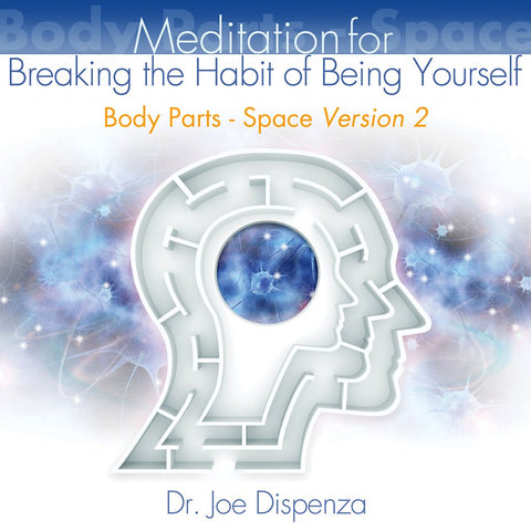 Body Parts - Space: Meditations for Breaking the Habit of Being Yourself by Dr Joe Dispenza (Meditation)