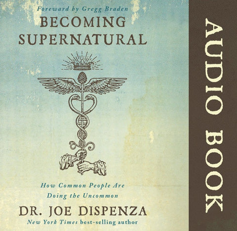 Becoming Supernatural by Dr Joe Dispenza (Audiobook)
