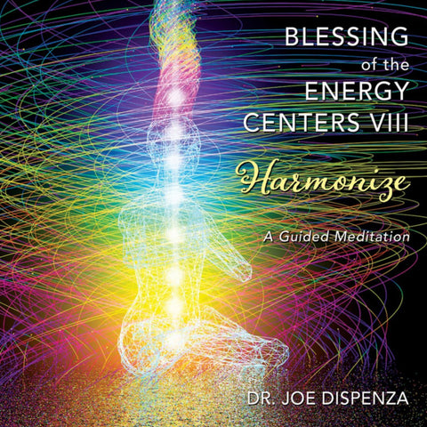 Blessing of the Energy Centers VIII: Harmonize by Dr Joe Dispenza (Meditation)