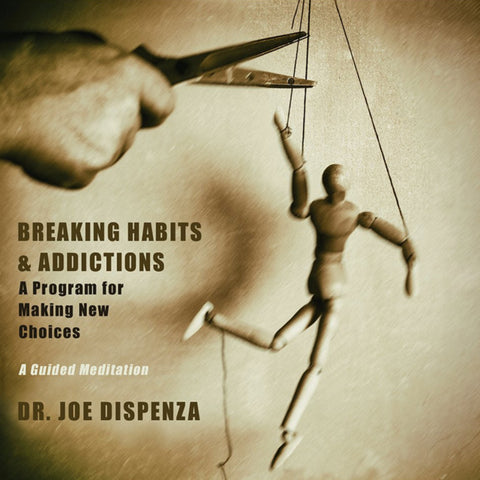 Breaking Habits & Addictions: A Program for Making New Choices by Dr Joe Dispenza (Meditation)