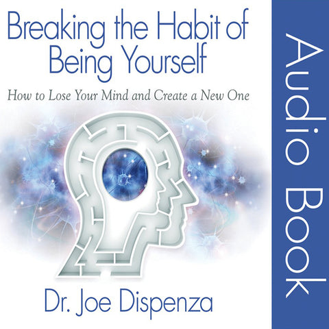 Breaking the Habit of Being Yourself by Dr Joe Dispenza (Audiobook)