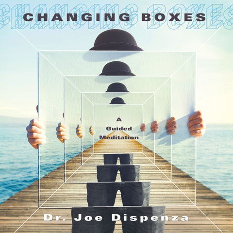 Changing Boxes by Dr Joe Dispenza (Meditation)