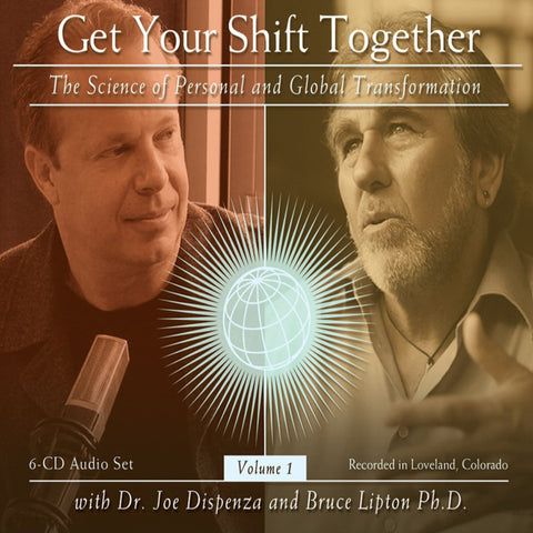 Get Your Shift Together Vol 1: The Science of Personal and Global Transformation by Dr Joe Dispenza and Dr. Bruce Lipton (Audio Lecture)