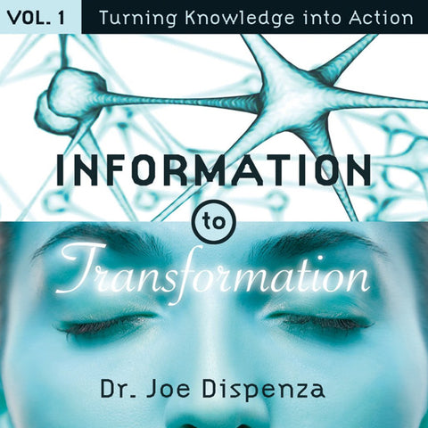 Information to Transformation Vol. 1: Turning Knowledge into Action By Dr Joe Dispenza (Audio Lecture)