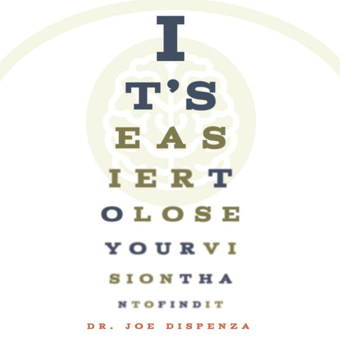 It's Easier to Lose Your Vision Than to Find It by Dr Joe Dispenza (Audio Lecture)