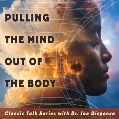 Pulling the Mind Out of the Body by Dr Joe Dispenza (Audio Lecture)
