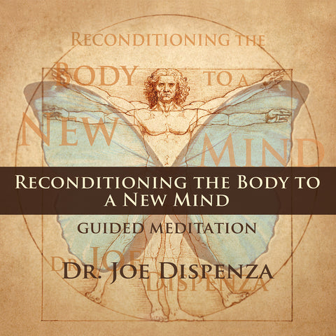 Reconditioning the Body to a New Mind by Dr Joe Dispenza (Meditation)