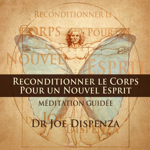 Reconditionner le corps pour un nouvel esprit Par Dr Joe Dispenza (Méditation)