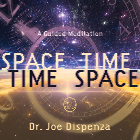 Space-Time, Time-Space by Dr Joe Dispenza (Meditation)