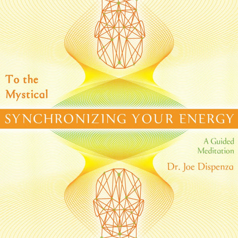 Synchronizing Your Energy: To the Mystical (General) by Dr Joe Dispenza (Meditation)